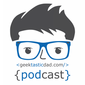 Geektasticdad Podcast